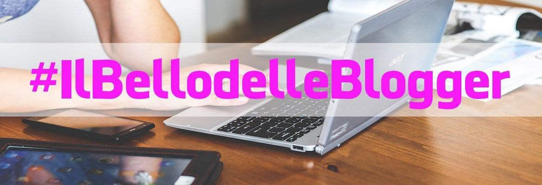 #IlBellodelleBlogger
