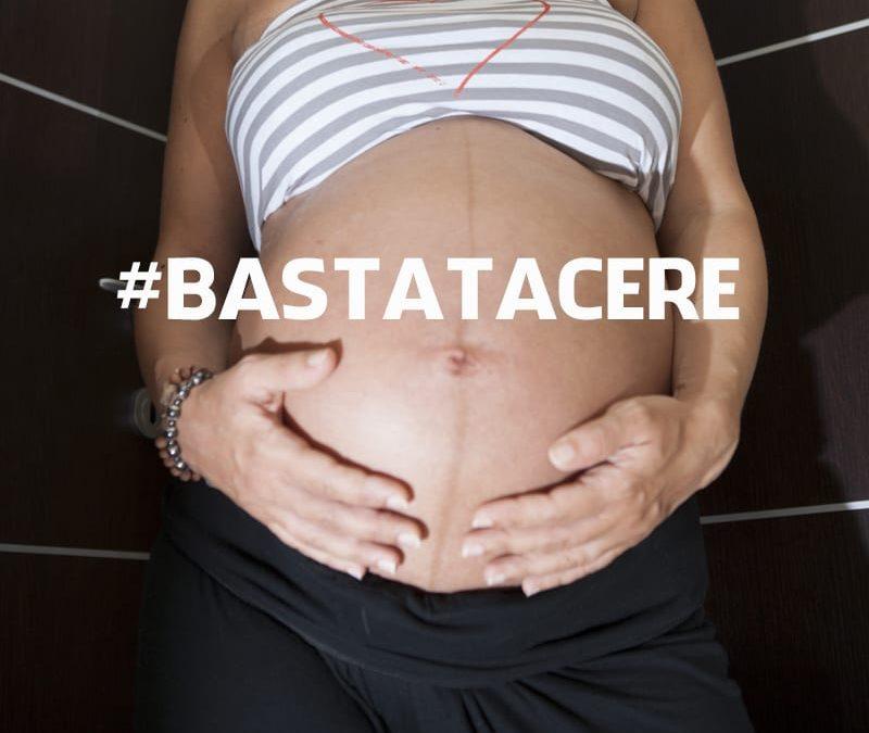 #BASTATACERE: RIFLESSIONI PERSONALI SULLA VIOLENZA OSTETRICA