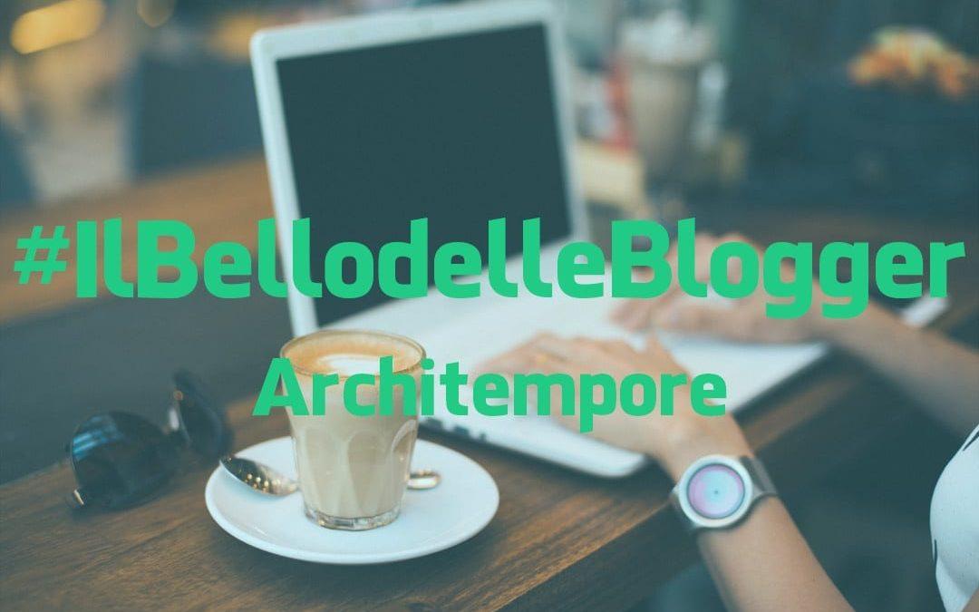 #IlBellodelleBlogger oggi è: ARCHITEMPORE