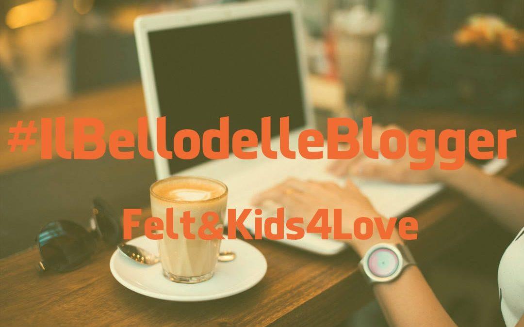 #IlBellodelleBlogger oggi è: FELT & KIDS4LOVE