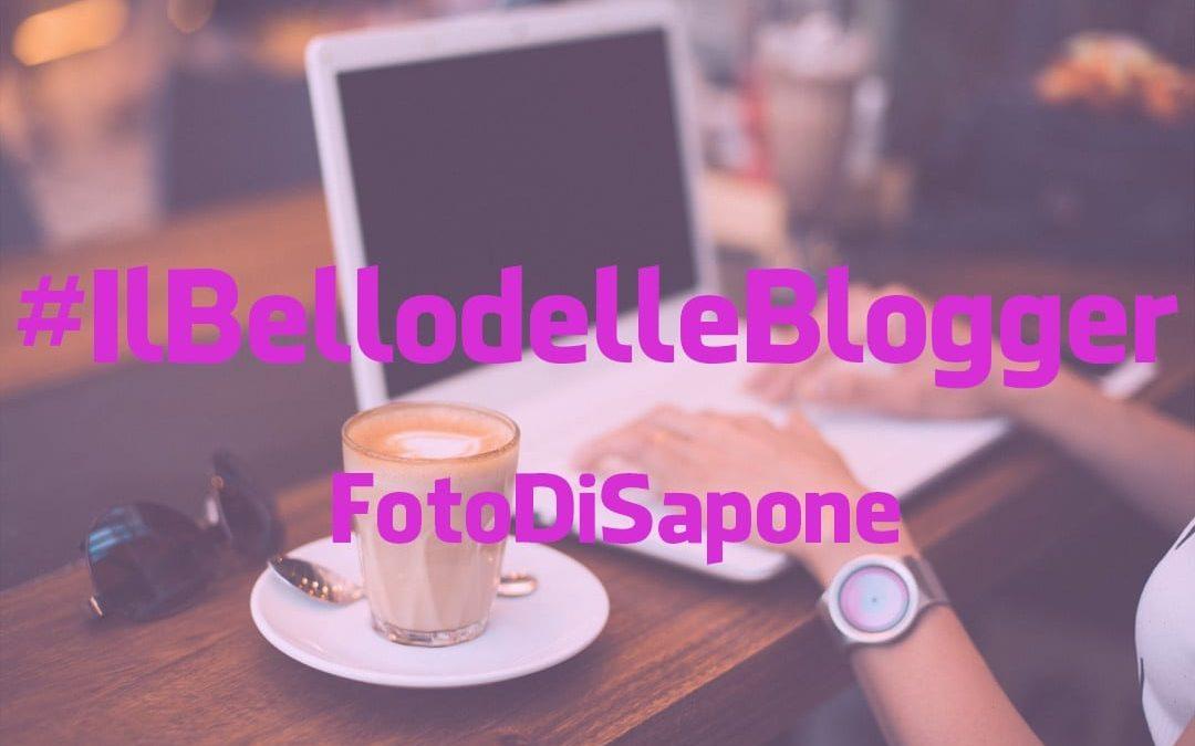 #IlBellodelleBlogger oggi è: FOTO DI SAPONE