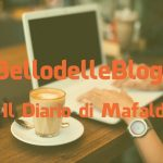 #IlBellodelleBlogger oggi è: IL DIARIO DI MAFALDA