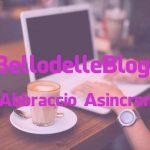 #IlBellodelleBlogger oggi è: ABBRACCIO ASINCRONO