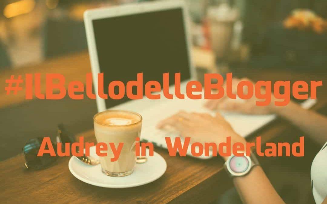 #IlBellodelleBlogger oggi è: AUDREY IN WONDERLAND