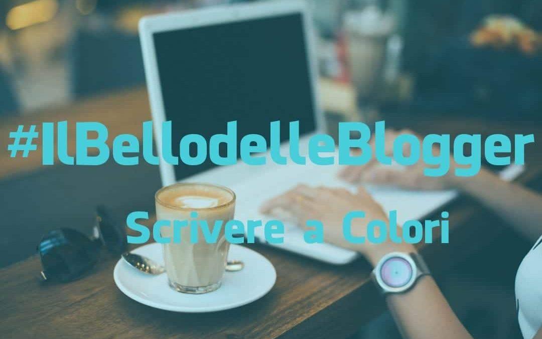 #IlBellodelleBlogger oggi è: SCRIVERE A COLORI
