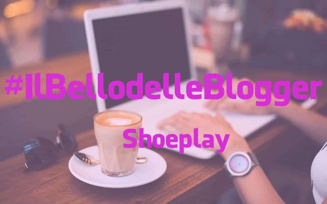 #IlBellodelleBlogger oggi è: SHOEPLAY