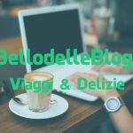 #IlBellodelleBlogger oggi è: VIAGGI & DELIZIE