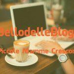 #IlBellodelleBlogger oggi è: PICCOLE MAMME CRESCONO