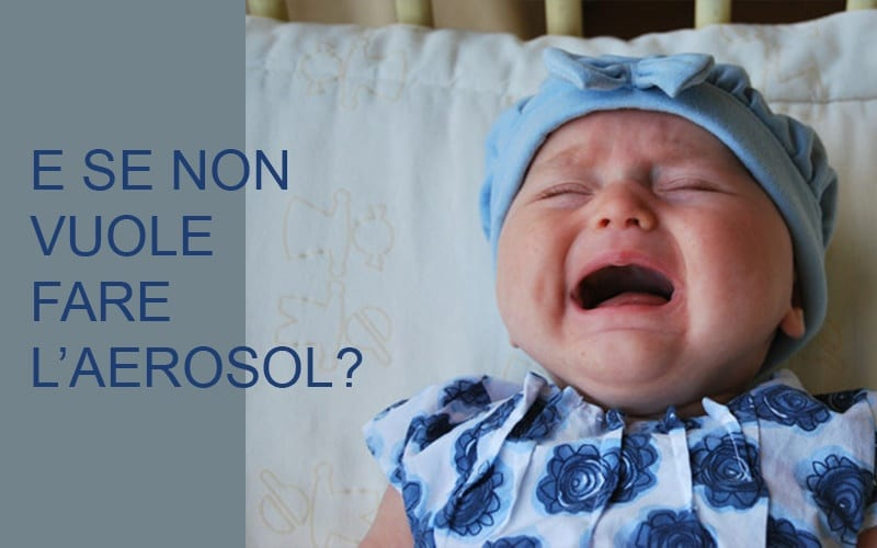 se il bambino non vuole fare l'aerosol