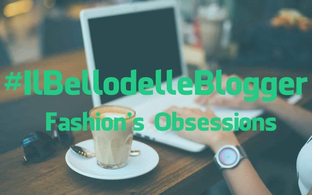 #IlBellodelleBlogger oggi è: FASHION'S OBSESSIONS