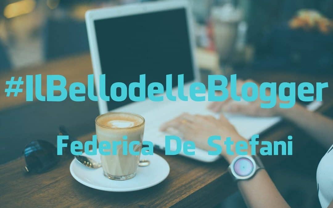 #IlBellodelleBlogger oggi è: FEDERICA DE STEFANI